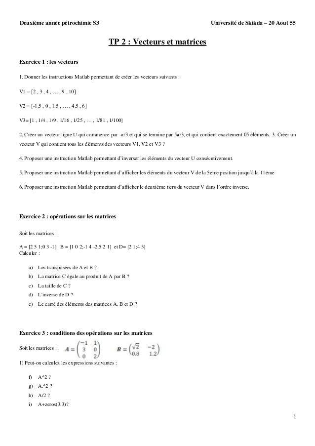 Université de Skikda – 20 Aout 55  Deuxième année pétrochimie S3  TP 2 : Vecteurs et matrices Exercice 1 : les vecteurs 1....