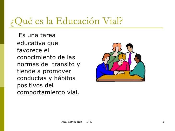 ¿Qué es la Educación Vial? <ul><li>Es una tarea educativa que   favorece el conocimiento de las normas de  transito y tien...