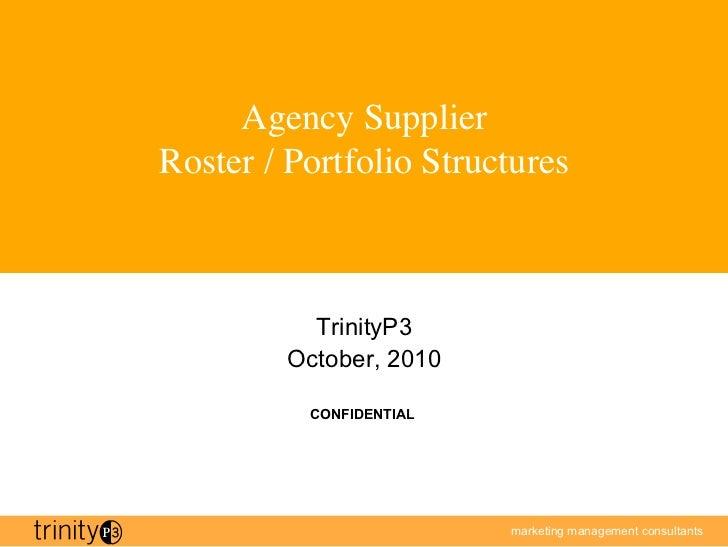Agency SupplierRoster / Portfolio Structures                                       TrinityP3         October, 2010        ...