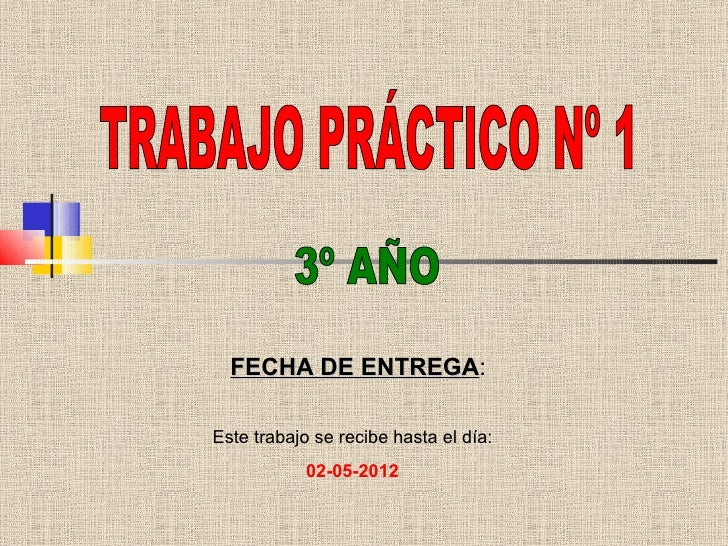 FECHA DE ENTREGA:           ENTREGAEste trabajo se recibe hasta el día:            02-05-2012