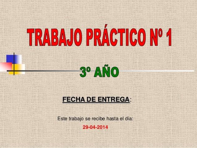 FECHA DE ENTREGA: Este trabajo se recibe hasta el día: 29-04-2014