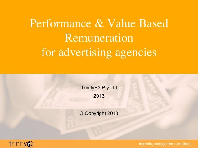 Performance & Value Based       Remuneration   for advertising agencies	          TrinityP3 Pty Ltd               2013    ...
