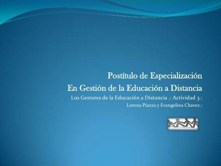 Postítulo de Especialización <br />En Gestión de la Educación a Distancia <br />Los Gestores de la Educación a Distancia ....