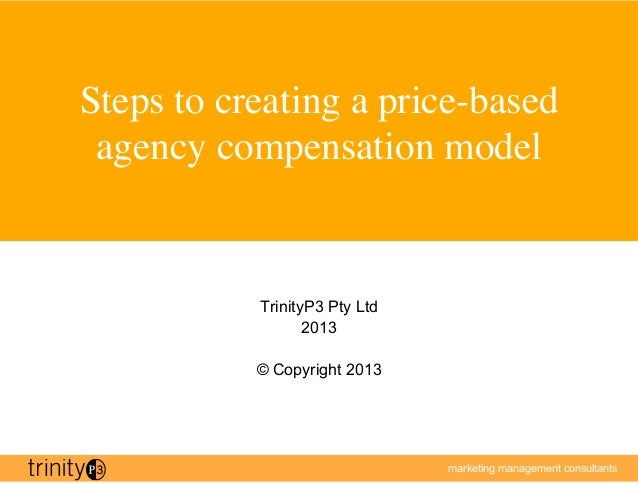 Steps to creating a price-based agency compensation model	            TrinityP3 Pty Ltd                   2013            ...