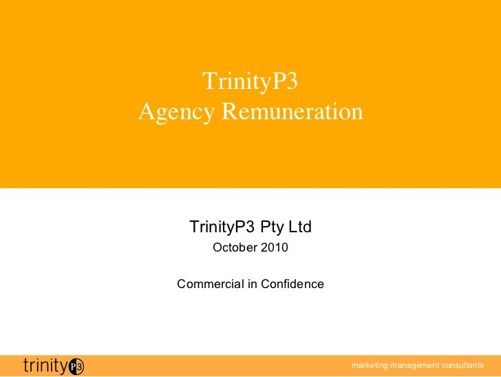 TrinityP3Agency Remuneration    TrinityP3 Pty Ltd        October 2010   Commercial in Confidence                          ...