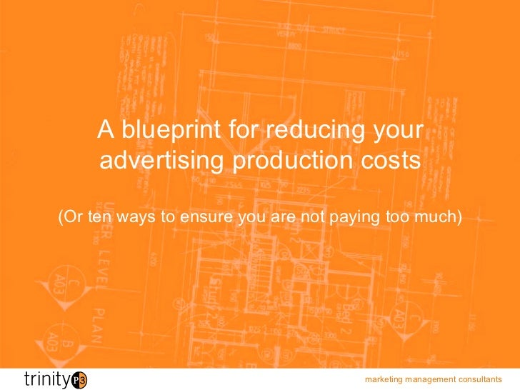 A blueprint for reducing your    advertising production costs(Or ten ways to ensure you are not paying too much)          ...