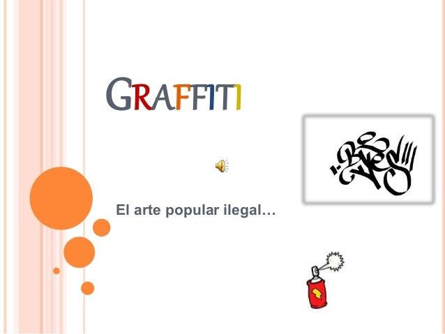 GRAFFITI El arte popular ilegal…