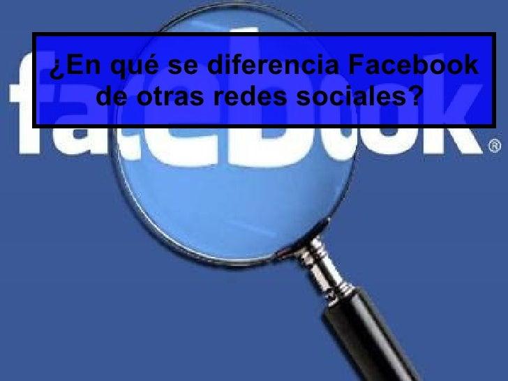 ¿En qué se diferencia Facebook de otras redes sociales?