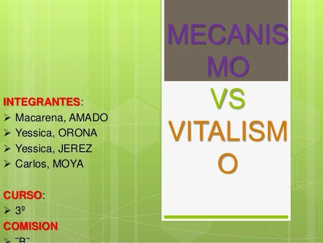 MECANIS  MO  VS  VITALISM  O  INTEGRANTES:   Macarena, AMADO   Yessica, ORONA   Yessica, JEREZ   Carlos, MOYA  CURSO: ...