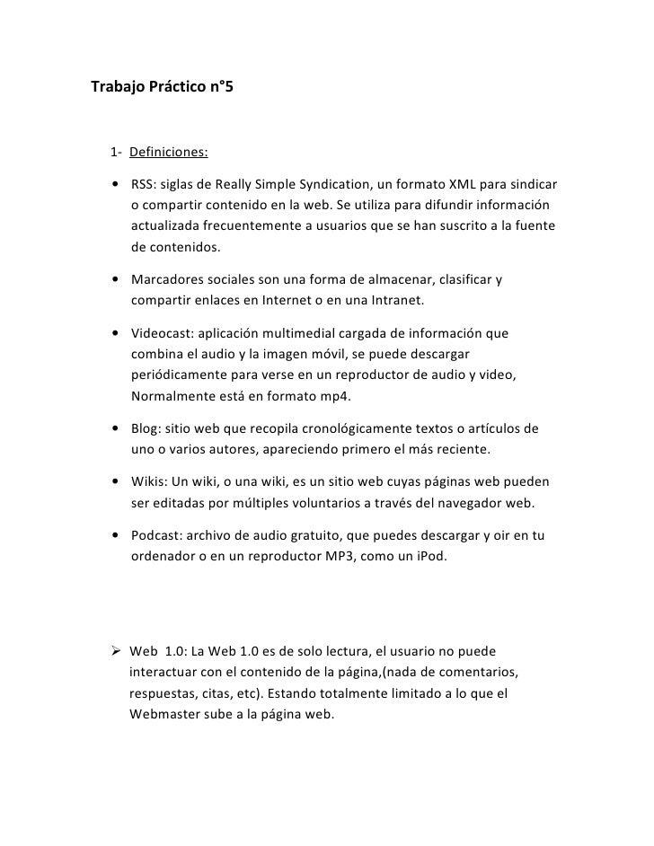 Trabajo Práctico n°5  1- Definiciones:  • RSS: siglas de Really Simple Syndication, un formato XML para sindicar    o comp...