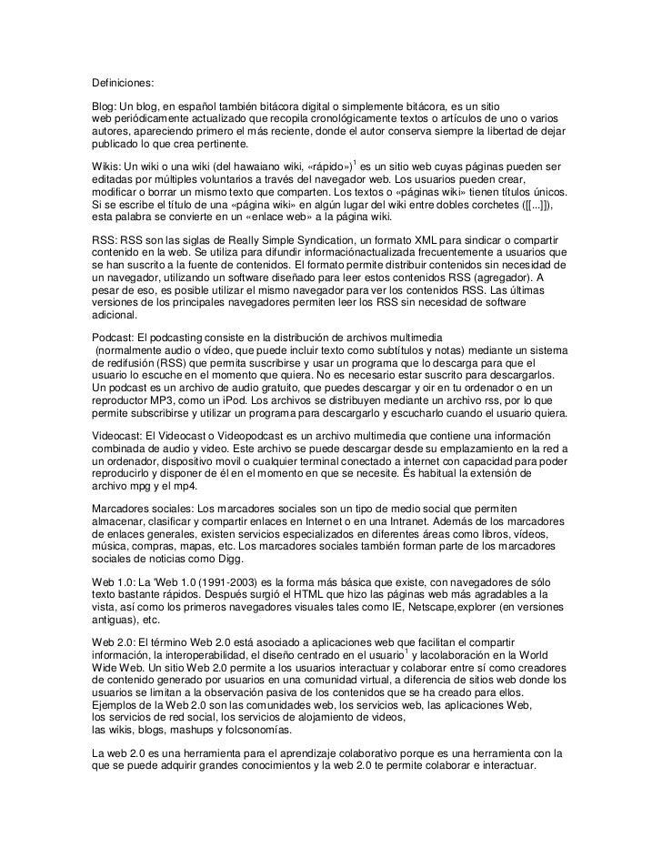 Definiciones:Blog: Un blog, en español también bitácora digital o simplemente bitácora, es un sitioweb periódicamente actu...