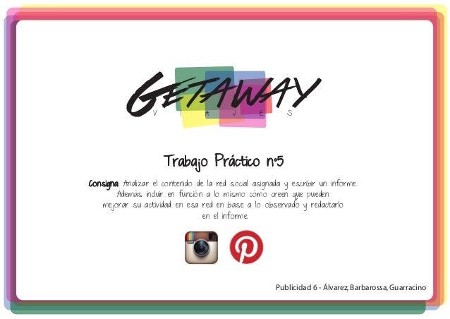 Trabajo Práctico n°5 GetawayV I A J E S Consigna: Analizar el contenido de la red social asignada y escribir un informe. A...