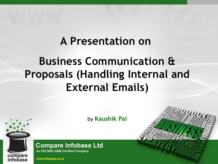 A Presentation on  Business Communication & Proposals (Handling Internal and External Emails) by  Kaushik Pal