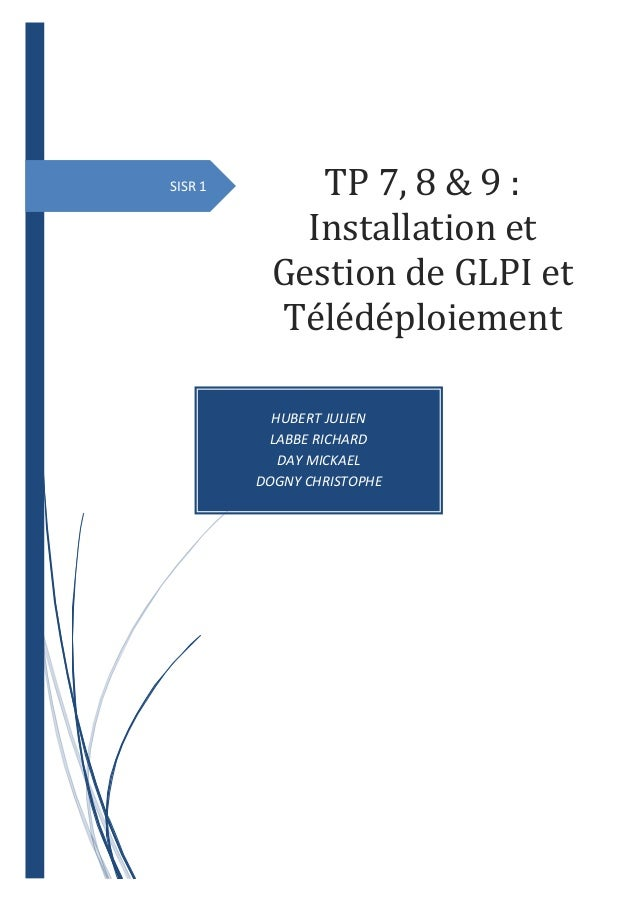 SISR 1 TP 7, 8 & 9 : Installation et Gestion de GLPI et Télédéploiement HUBERT JULIEN LABBE RICHARD DAY MICKAEL DOGNY CHRI...