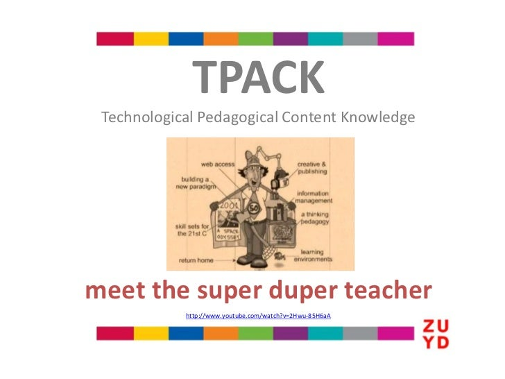 TPACK Technological Pedagogical Content Knowledgemeet the super duper teacher            http://www.youtube.com/watch?v=2H...