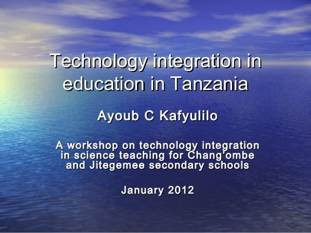 Technology integration in education in Tanzania       Ayoub C KafyuliloA workshop on technology integration in science tea...