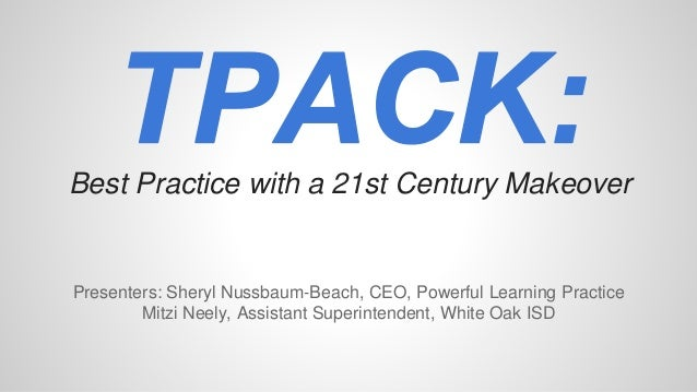 Best Practice with a 21st Century Makeover Presenters: Sheryl Nussbaum-Beach, CEO, Powerful Learning Practice Mitzi Neely,...