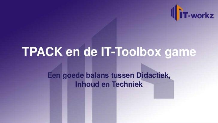 TPACK en de IT-Toolbox game   Een goede balans tussen Didactiek,          Inhoud en Techniek