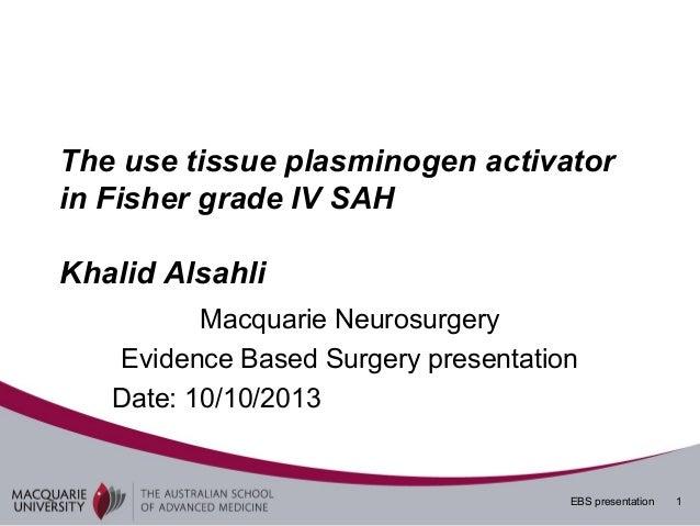 The use tissue plasminogen activator in Fisher grade IV SAH Khalid Alsahli Macquarie Neurosurgery Evidence Based Surgery p...