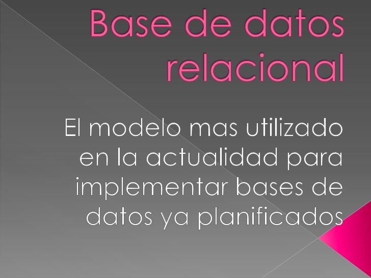  Una  base de datos relacional es  una base de datos que cumple  con el modelo relacional. Permiten establecer  intercon...