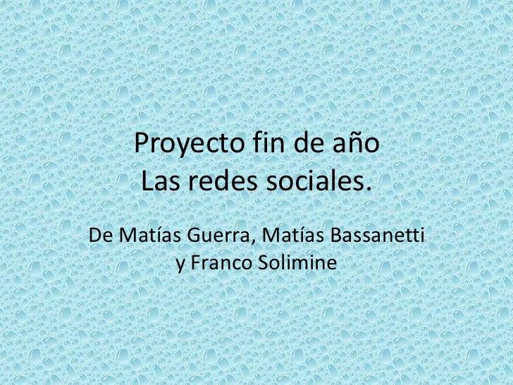 Proyecto fin de año    Las redes sociales.De Matías Guerra, Matías Bassanetti        y Franco Solimine
