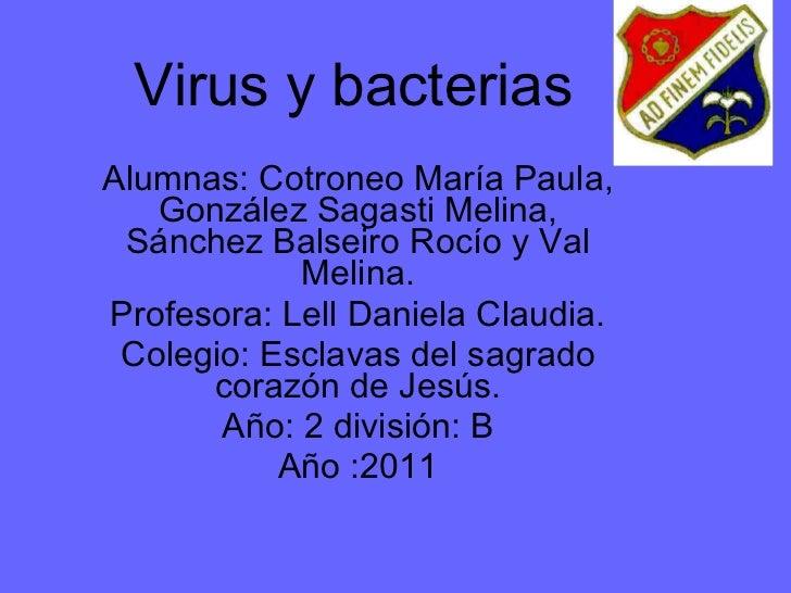 Virus y bacterias   Alumnas: Cotroneo María Paula, González Sagasti Melina, Sánchez Balseiro Rocío y Val Melina. Profesora...