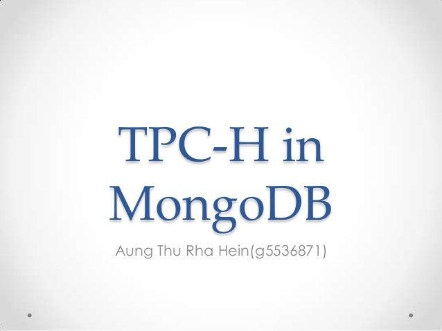TPC-H inMongoDBAung Thu Rha Hein(g5536871)