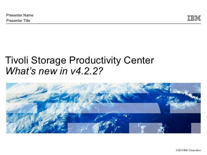 Presenter NamePresenter TitleTivoli Storage Productivity CenterWhat's new in v4.2.2?                                     ©...