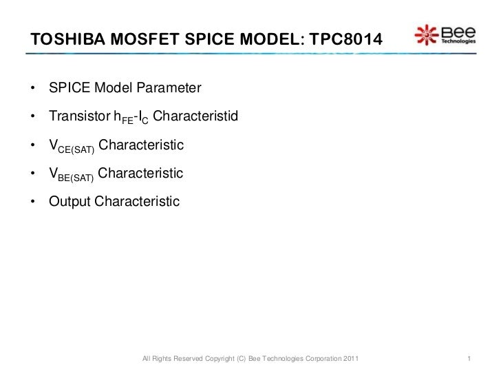TOSHIBA MOSFET SPICE MODEL: TPC8014• SPICE Model Parameter• Transistor hFE-IC Characteristid• VCE(SAT) Characteristic• VBE...
