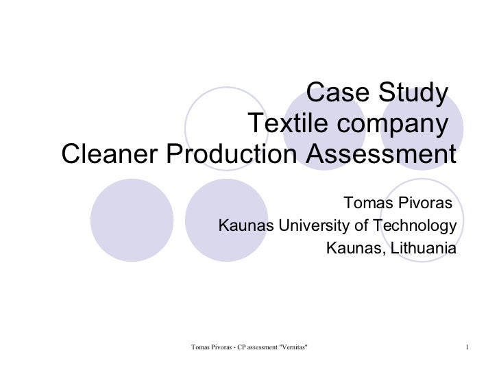 Case Study   T extile company   Cleaner Production Assessment Tomas Pivoras  Kaunas University of Technology Kaunas, Lithu...