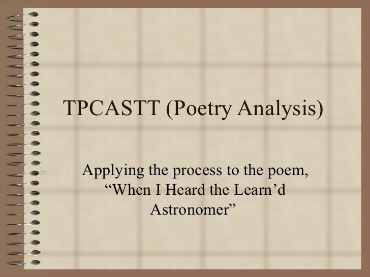 "TPCASTT (Poetry Analysis) Applying the process to the poem, ""When I Heard the Learn'd Astronomer"""