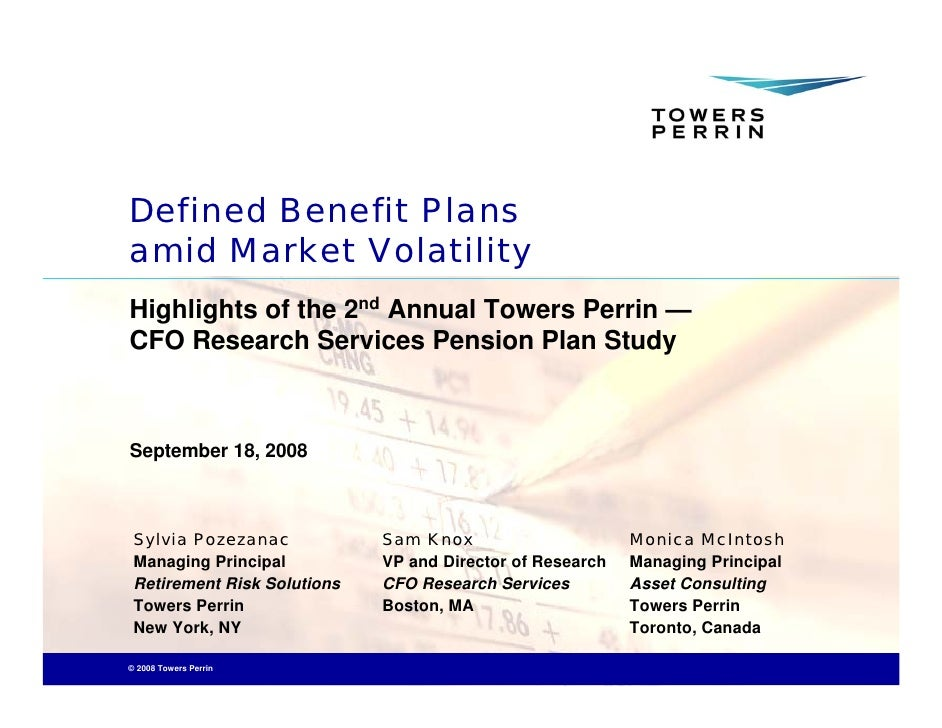 Defined Benefit Plans amid Market Volatility Highlights of the 2nd Annual Towers Perrin — CFO Research Services Pension Pl...