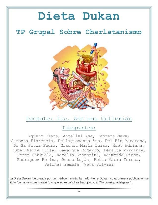1 Dieta Dukan TP Grupal Sobre Charlatanismo Docente: Lic. Adriana Gullerián Integrantes: Agüero Clara, Angelini Ana, Cabre...