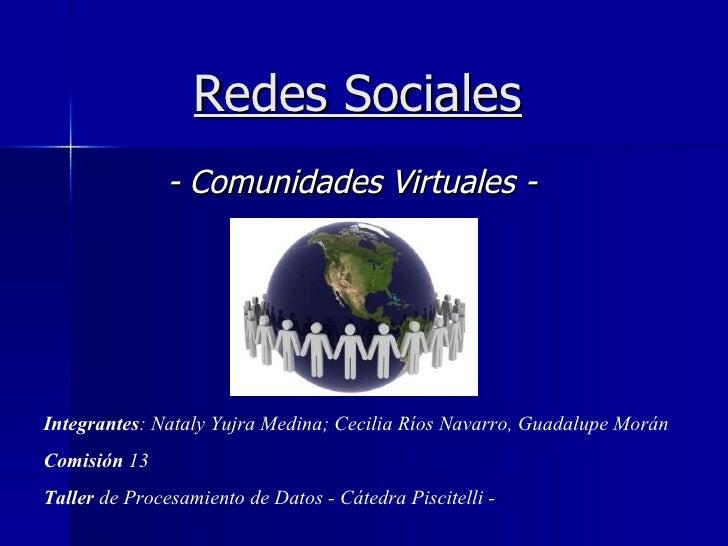 Redes Sociales - Comunidades Virtuales - Integrantes : Nataly Yujra Medina; Cecilia Ríos Navarro, Guadalupe Morán Comisión...