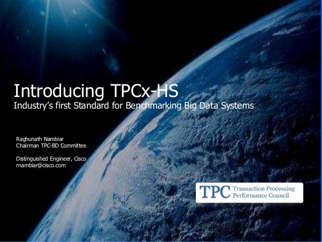 Raghunath Nambiar Chairman TPC-BD Committee Distinguished Engineer, Cisco rnambiar@cisco.com Introducing TPCx-HS Industry'...