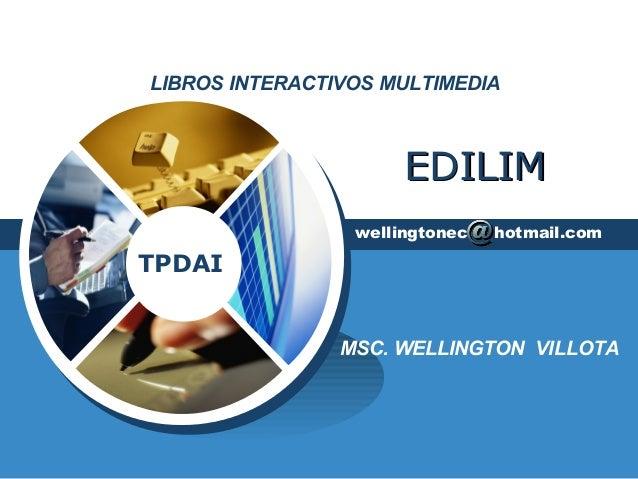 LIBROS INTERACTIVOS MULTIMEDIA  TPDAI  EEDDIILLIIMM  wellingtonec hotmail.com  MSC. WELLINGTON VILLOTA