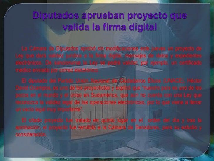 Diputados aprueban proyecto que valida la firma digital<br />La Cámara de Diputados aprobó sin modificaciones este jueves ...