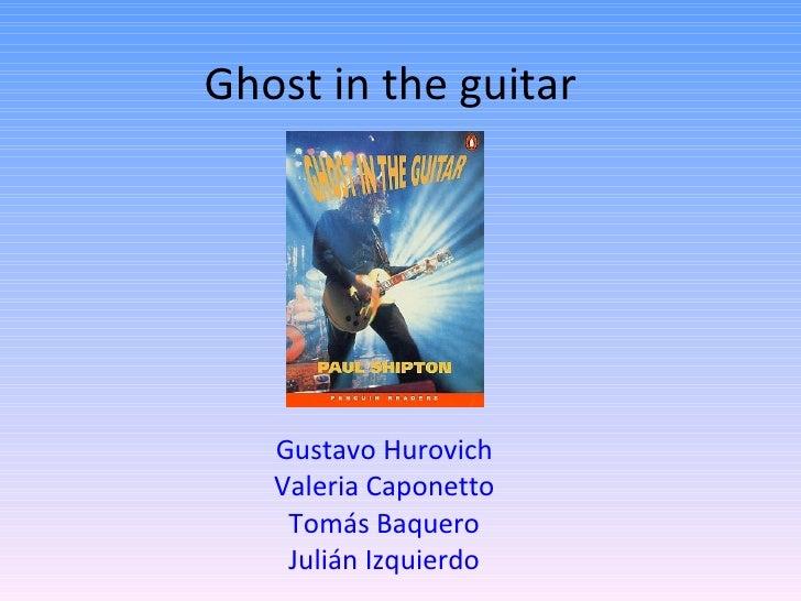 Ghost in the guitar        Gustavo Hurovich    Valeria Caponetto     Tomás Baquero     Julián Izquierdo