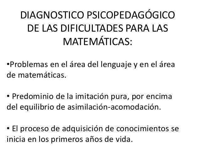 DIAGNOSTICO PSICOPEDAGÓGICO    DE LAS DIFICULTADES PARA LAS           MATEMÁTICAS:•Problemas en el área del lenguaje y en ...