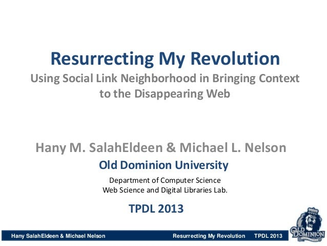 Resurrecting My Revolution Using Social Link Neighborhood in Bringing Context to the Disappearing Web Hany SalahEldeen & M...