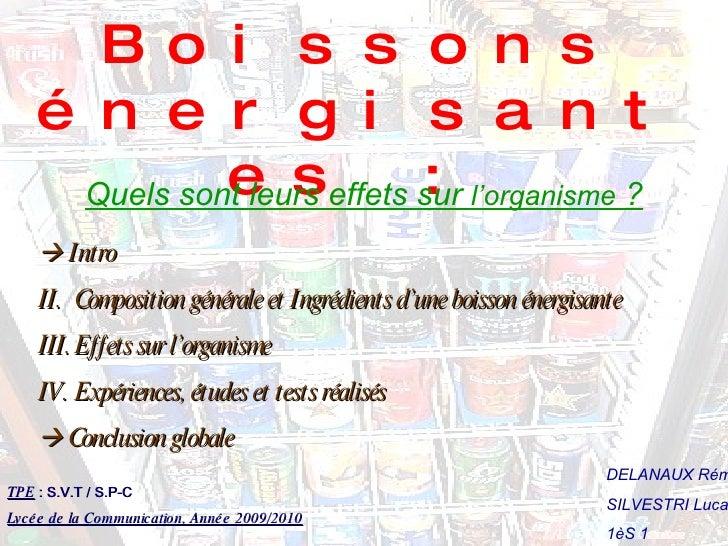TPE : Les Boissons énergisantes :   Quels sont leurs effets sur  l'organisme  ? DELANAUX Rémy SILVESTRI Lucas 1èS 1 TPE  :...