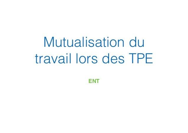 Mutualisation du travail lors des TPE ENT