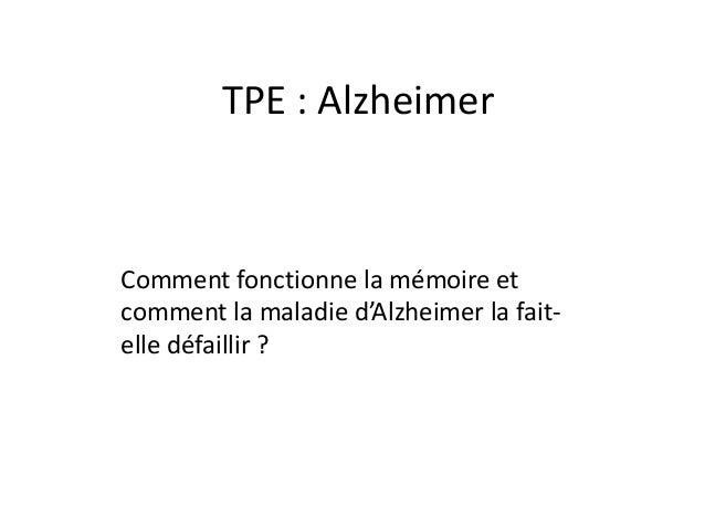TPE : Alzheimer Comment fonctionne la mémoire et comment la maladie d'Alzheimer la fait- elle défaillir ?