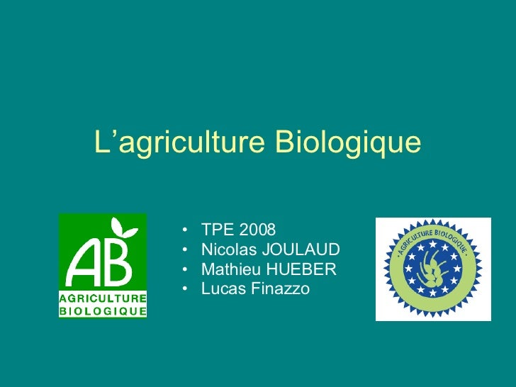 L'agriculture Biologique <ul><li>TPE 2008 </li></ul><ul><li>Nicolas JOULAUD </li></ul><ul><li>Mathieu HUEBER </li></ul><ul...