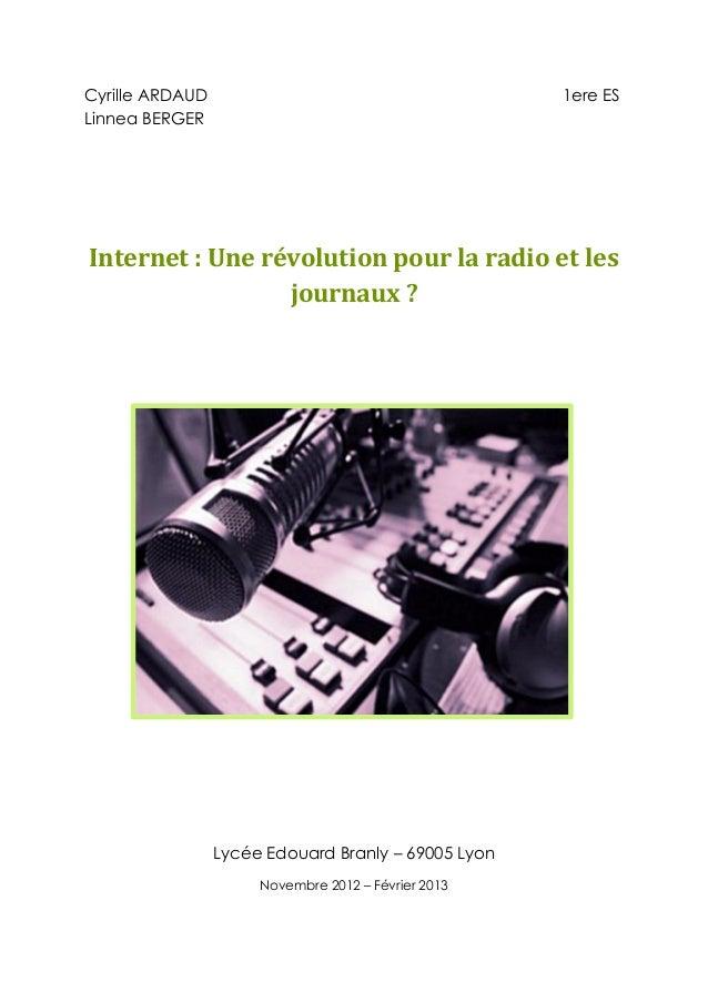 Cyrille ARDAUD 1ere ES Linnea BERGER Internet : Une révolution pour la radio et les journaux ? Lycée Edouard Branly – 6900...