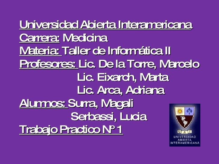 Universidad Abierta Interam    ericana Carrera: M  edicina M ateria: Taller de Inform ática II Profesores: Lic. De la Torr...