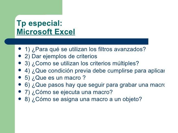 Tp especial: Microsoft Excel <ul><li>1) ¿Para qué se utilizan los filtros avanzados? </li></ul><ul><li>2) Dar ejemplos de ...