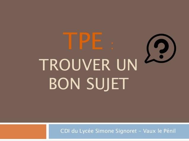 TPE : TROUVER UN BON SUJET CDI du Lycée Simone Signoret - Vaux le Pénil
