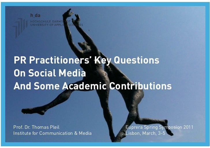 PR Practitioners' Key Questions On Social Media And Some Academic ContributionsProf. Dr. Thomas Pleil                Eupre...