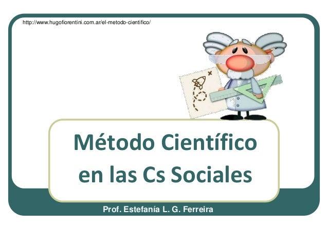 http://www.hugofiorentini.com.ar/el-metodo-cientifico/                     Método Científico                     en las Cs...